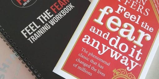 """Feel The Fear and Do it Anyway"" Licensed Training Workshop"