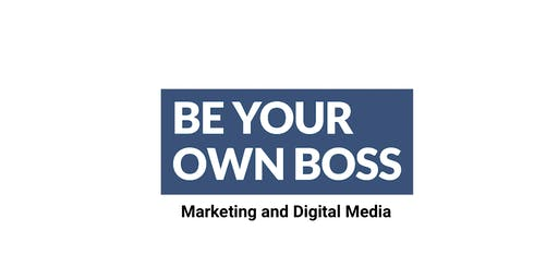 Be Your Own Boss - Marketing and Digital Media