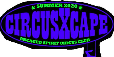 Circus Xcape Summer 2020 @ Uncaged Spirit