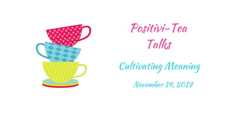 Positivi-Tea Talk - Cultivating Meaning