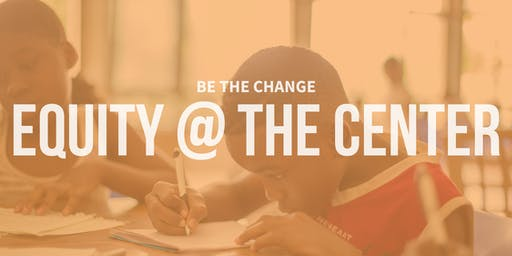 Be The Change: Equity @ The Center