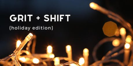 GRIT + SHIFT: holiday edition tickets