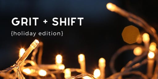 GRIT + SHIFT: holiday edition
