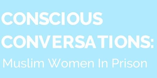 CONSCIOUS CONVERSATIONS: Muslim Women In Prison
