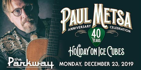 Holiday on Ice Cubes: Paul Metsa 40th Anniversary Celebration tickets