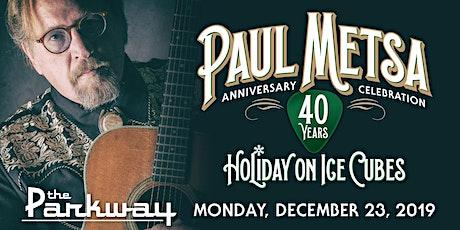 Holiday on Ice Cubes: Paul Metsa 40th Anniversary Celebration tickets