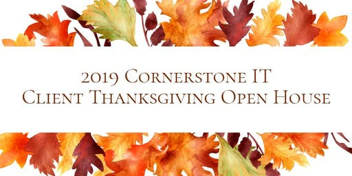 2019 Cornerstone IT Client Thanksgiving Open House