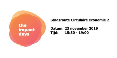 The Impact Days 2019 -Stadsroute Circulaire economie 2 tickets