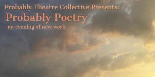 Probably Poetry: An Evening of New Work