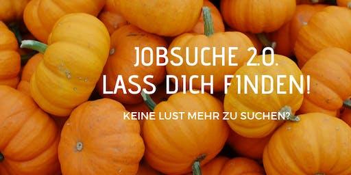 Jobsuche 2.0. - Lass Dich finden!