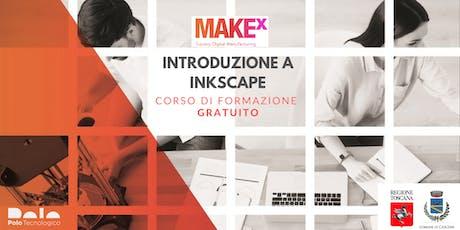 Introduzione a Inkscape. Corso di formazione gratuito a cura di MakeX biglietti