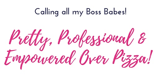 Professional, Pretty & Empowered Over Pizza!