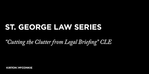 """""""Cutting the Clutter from Legal Briefing"""" CLE"""