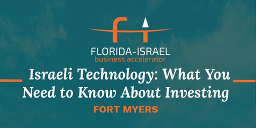Israeli Technology: What You Need to Know About Investing (FORT MYERS)