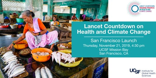 The Lancet Countdown on Health and Climate Change: 2019 Report San Francisco Launch