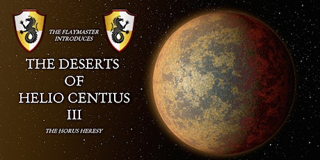 The Flaymaster introduces The Deserts of Helio Centius 3 The Horus Heresy tickets