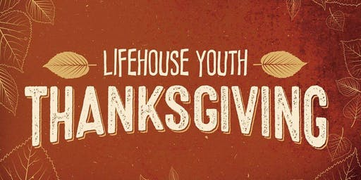 Lifehouse Youth Fams-giving Dinner (Grades 6-12)