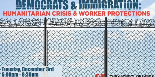 Democrats & Immigration:  Humanitarian Crisis and Worker Protections