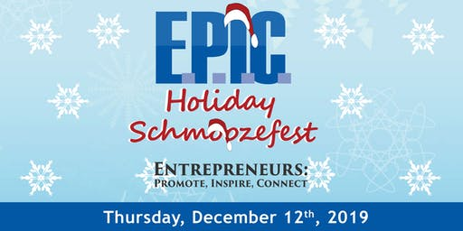 E.P.I.C. Holiday Schmoozefest Networking Event - Entrepreneurs: Promote, Inspire, Connect!
