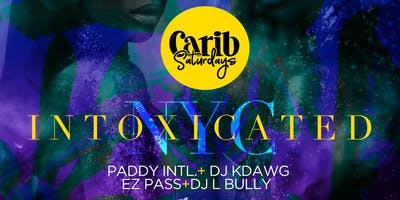 Carib Saturdays: INTOXICATED NYC - NYE WEEKEND EDITION