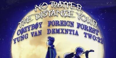 No Matter The Distance Tour w/ Cøzybøy, Foreign Forest, Yung Van and more