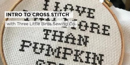 Intro to Cross Stitch with Three Little Birds Sewing Co.