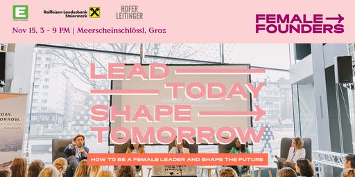Lead Today. Shape Tomorrow. Graz - How to be a female leader and shape the future