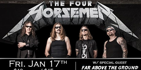 The Four Horsemen (Metallica Tribute) w/s/g Far Above The Ground tickets