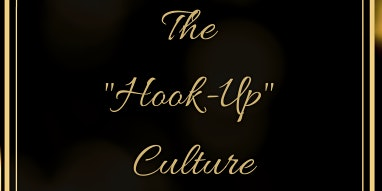 "The ""Hook-Up"" Culture"