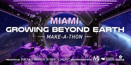 Miami Growing Beyond Earth Make-A-Thon