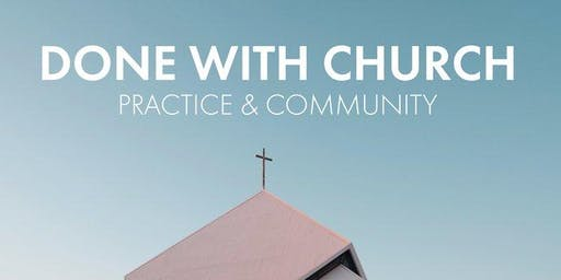 Done With Church - Practice and Community