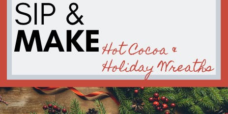 Sip & Make: Holiday Wreath Workshop