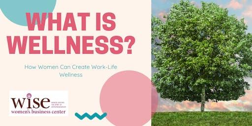 What is Wellness? How Women Can Create Work-Life Wellness