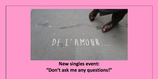 "New Singles Event: ""Don't Ask me any questions!"""