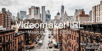 Videomaker IRL Videographer/Filmmaker Evening Mixer - May 2020 - New York