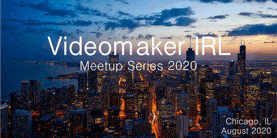 Videomaker IRL Videographer/Filmmaker Evening Mixer - August 2020 - Chicago