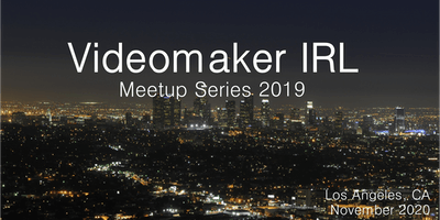 Videomaker IRL Videographer/Filmmaker Evening Mixer - November 2020 - LA