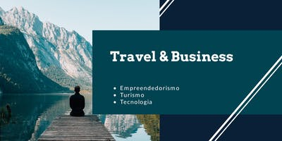 Travel & Business: Empreendedorismo, Turismo e Tecnologia