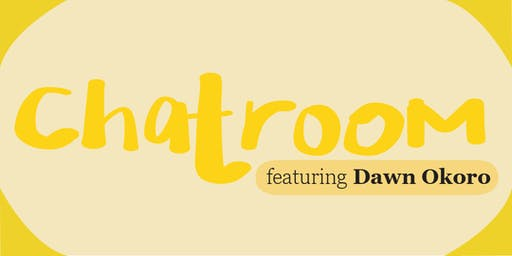 CHATROOM: Dawn Okoro