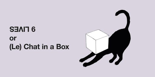 9 LIVES or (Le) Chat in a Box