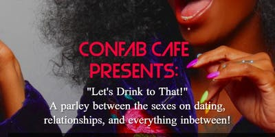 Let's Drink to That:  A Conversation Between the Sexes