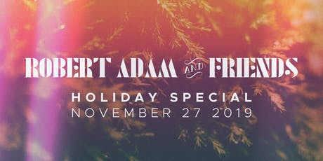 Robert Adam & Friends Holiday Special tickets