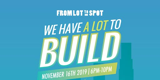 From Lot to Spot's 2019 Annual Benefit: a LOT to BUILD