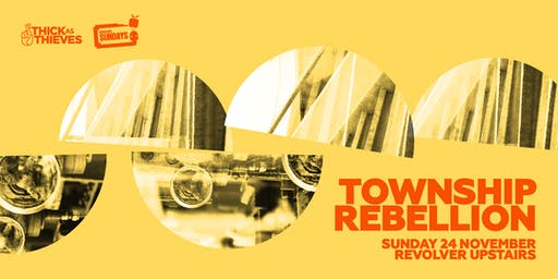 Thick as Thieves present Township Rebellion