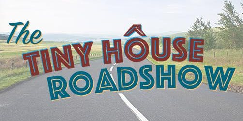 The Tiny House Roadshow