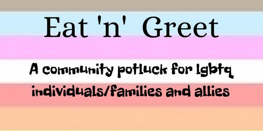 Eat 'n' Greet  - Community Potluck for lgbtq individuals/families and allies