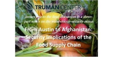 From Austin to Afghanistan: Security Implications of the Food Supply Chain