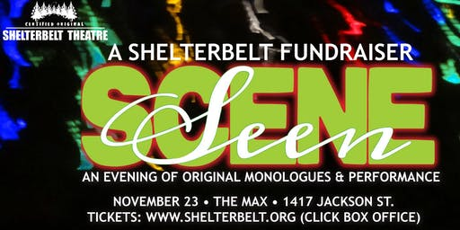 SCENE/SEEN  - A SHELTERBELT THEATRE FUNDRAISER - AT THE MAX