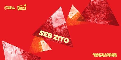 Thick as Thieves present Seb Zito