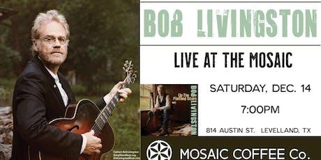 Bob Livingston - Live at the Mosaic Dec. 14 tickets